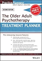 The Older Adult Psychotherapy Treatment Planner, with DSM-5 Updates, 2nd Edition (PracticePlanners)