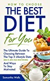 How To Choose The Best Diet For You: The Ultimate Guide To Choosing Between The Top 5 Lifestyle Diets (DASH, TLC, MAYO, PALEO, WEIGHT WATCHERS), And Ways ... stay skinny, atkins, celiac, Diabetes)