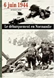 6 Juin 1944 : Le Dbarquement en Normandie