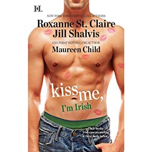 Kiss Me, I'm Irish: The Sins of His Past, Tangling with Ty, Whatever Reilly Wants | [Roxanne St. Claire, Jill Shalvis, Maureen Child]