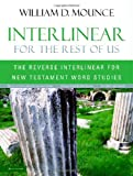 Interlinear for the Rest of Us: The Reverse Interlinear for New Testament Word Studies (0310263034) by Mounce, William D.