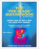 The Pre-Stage Guitar Book: Learn How Get a Grip on Your First Guitar! Learn How to Play (1931430055) by Lopez, Chris