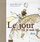 echange, troc Karine-Marie Amiot, Adeline Avril - Le jour où je suis né