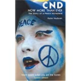 CND- Now More Than Ever: The Story of a Peace Movementby Kate Hudson