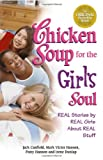 Chicken Soup for the Girl's Soul: Real Stories by Real Girls About Real Stuff (Chicken Soup for the Soul) (0757303137) by Canfield, Jack