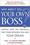 Why Aren't You Your Own Boss?: Leaping Over the Obstacles That Stand Between You and Your Dream (0761515372) by Edwards, Paul