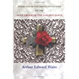 Inner And Outer Order Initiations of the Holy Order of the Golden Dawn