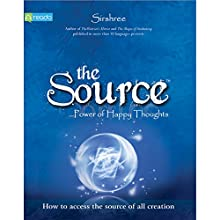 The Source: Power of Happy Thoughts (       UNABRIDGED) by Sirshree Narrated by Areez Gandhi