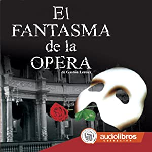 El Fantasma de la Ópera [The Phantom of the Opera] | [Gastón Leroux]