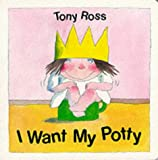 Tony Ross I Want My Potty! (Little Princess)
