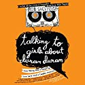Talking to Girls About Duran Duran (       UNABRIDGED) by Robert Sheffield Narrated by Scott Shepherd