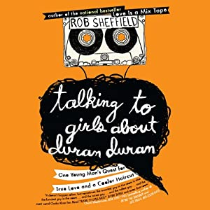 Talking to Girls About Duran Duran   [Robert Sheffield]