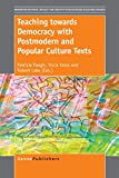 img - for Teaching towards Democracy with Postmodern and Popular Culture Texts book / textbook / text book