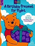 A Birthday Present for Piglet: A Fun Storybook Plus Great Birthday Party Press-Outs! (Make Believe Story Book Series)