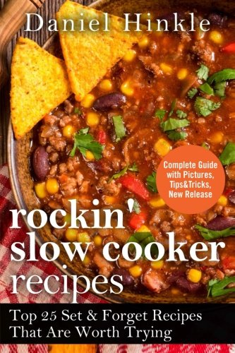 Rockin' Slow Cooker Recipes: Top 25 Set & Forget Recipes That Are Worth Trying (DH Kitchen) (Volume 20) by Daniel Hinkle, Marvin Delgado, Ralph Replogle
