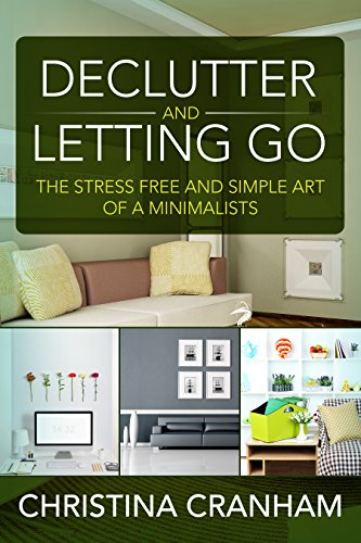 Free Kindle Book : Declutter and Let Go: The Stress Free and Simple Art of a Minimalists Lifestyle