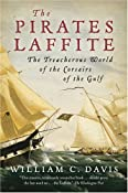 The Pirates Laffite: The Treacherous World of the Corsairs of the Gulf: William C. Davis: Amazon.com: Books