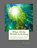 What All the Worlds A-Seeking: The Vital Law of True Life, Personal Greatness, Power, and Happiness.