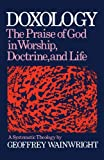 img - for Doxology: The Praise of God in Worship, Doctrine and Life: A Systematic Theology book / textbook / text book