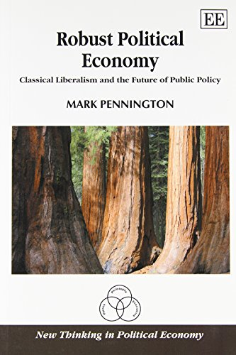 Robust Political Economy: Classical Liberalism and the Future of Public Policy (New Thinking in Political Economy Series)