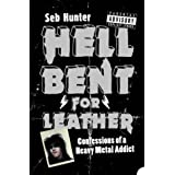 Hell Bent for Leather: Confessions of a Heavy Metal Addictby Seb Hunter