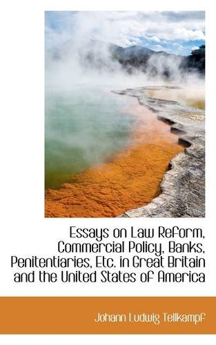 Essays on Law Reform, Commercial Policy, Banks, Penitentiaries, Etc. in Great Britain and the United