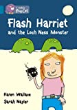 Flash Harriet and the Loch Ness Monster: Band 13/Topaz Phase 5, Bk. 8 (Collins Big Cat) (0007230826) by Wallace, Karen