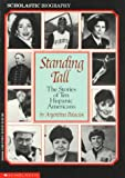 Standing Tall: The Stories of Ten Hispanic Americans (Scholastic Biography) (0590471406) by Palacios, Argentina