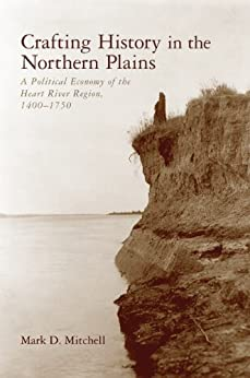 Crafting history in the northern plains : a political economy of the Heart river region, 1400-1750
