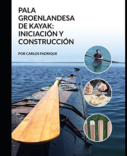 LA PALA GROENLANDESA DE KAYAK INICIACION Y CONSTRUCCION  [Fadrique, Carlos] (Tapa Blanda)