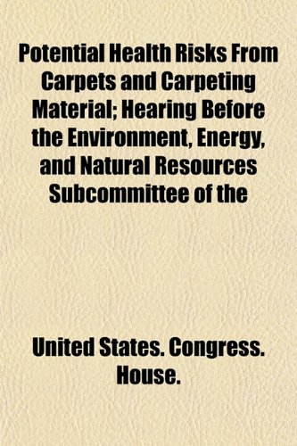 Potential Health Risks From Carpets and Carpeting Material; Hearing Before the Environment, Energy, and Natural Resources Subcommittee of the