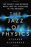 img - for The Jazz of Physics: The Secret Link Between Music and the Structure of the Universe book / textbook / text book