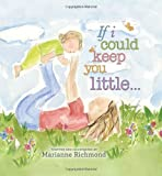 img - for If I Could Keep You Little by Marianne Richmond (2012-10-01) book / textbook / text book