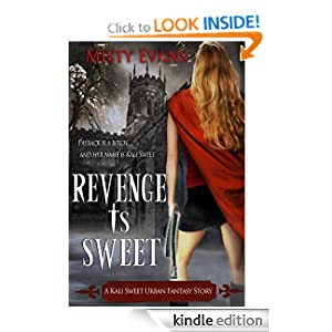 Revenge Is Sweet, A Kali Sweet Urban Fantasy Story (Kali Sweet Series)