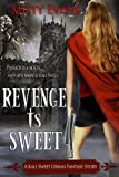 Revenge Is Sweet, A Kali Sweet Urban Fantasy Story