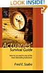 Actuaries Survival Guide: How to Succ...