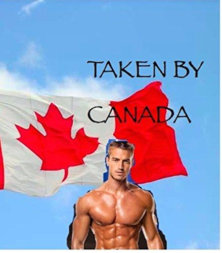 Taken By Canada (Taken By Stuff Book 2) PDF