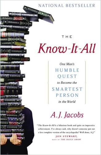 The Know-It-All: One Man's Humble Quest to Become the Smartest Person in the World written by A. J. Jacobs