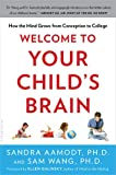 Welcome to Your Childs Brain: How the Mind Grows from Conception to College