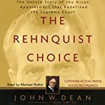 The Rehnquist Choice: The Untold Story of the Nixon Appointment that Red | John W. Dean