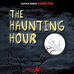The Haunting Hour |  Radio Spirits