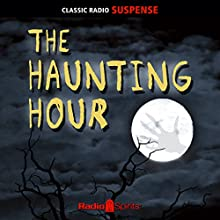 The Haunting Hour  by  Radio Spirits Narrated by Frank Lovejoy, Stacy Harris, Lesley Woods