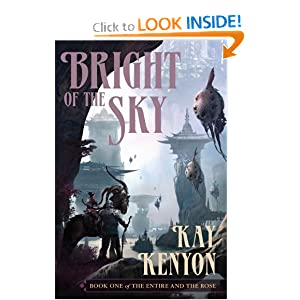 Bright of the Sky (Book 1 of The Entire and the Rose) by Kay Kenyon