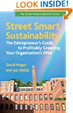 Street Smart Sustainability: The Entrepreneur's Guide to Profitably Greening Your Organization's DNA (Social Venture Network Series)