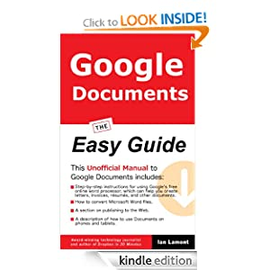 Google Documents: The Easy Guide. How to get the most of Google's free alternative to Microsoft Word.