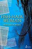 Merlinda Bobis FISH-HAIR WOMAN