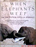 When Elephants Weep: The Emotional Lives of Animals (0385314256) by Jeffrey Moussaieff Masson