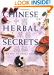 Chinese Herbal Secrets: The Key to To...