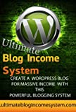 Ultimate Blog Income System - How To Make Money Blogging with a WordPress Blog