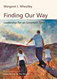 Finding Our Way: Leadership for An Uncertain Time (1576753174) by Wheatley, Margaret J.